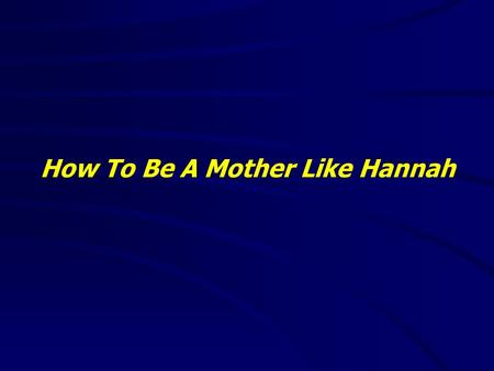 "How To Be A Mother Like Hannah. ""It is good to speak of God today."" Thank You for coming and worshiping."