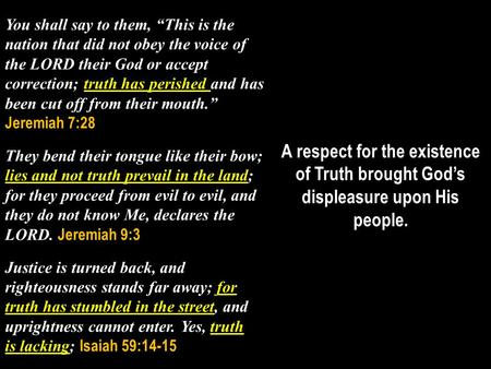 "You shall say to them, ""This is the nation that did not obey the voice of the LORD their God or accept correction; truth has perished and has been cut."
