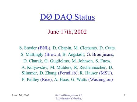 June 17th, 2002Gustaaf Brooijmans - All Experimenter's Meeting 1 DØ DAQ Status June 17th, 2002 S. Snyder (BNL), D. Chapin, M. Clements, D. Cutts, S. Mattingly.
