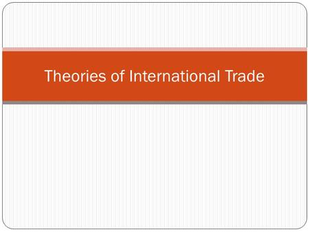 Theories of International Trade. Exchange of goods across the national borders Fundamental principals for international trade and shifting trade patterns.