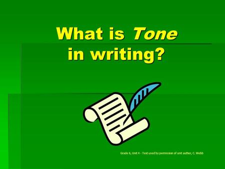 What is Tone in writing? Grade 6, Unit 4 - Text used by permission of unit author, C. Webb.