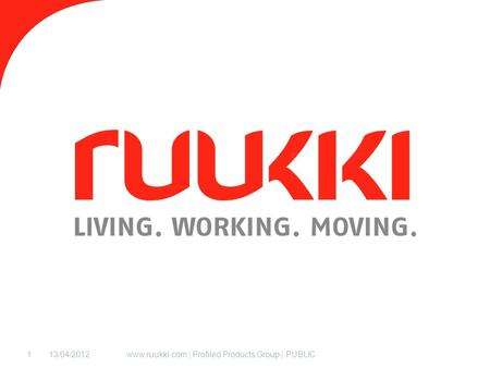 13/04/2012www.ruukki.com | Profiled Products Group | PUBLIC1.