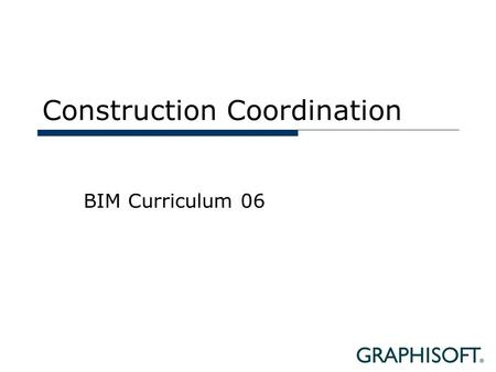 Construction Coordination BIM Curriculum 06. Topics  Problems of the Construction Industry  Objectives  The Virtual Construction Model  Benefits.