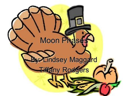 Moon Phases By: Lindsey Maggard Tiffany Rodgers. Essential Question Why do we need to know the phases of the moon ? The revolution of the Moon around.