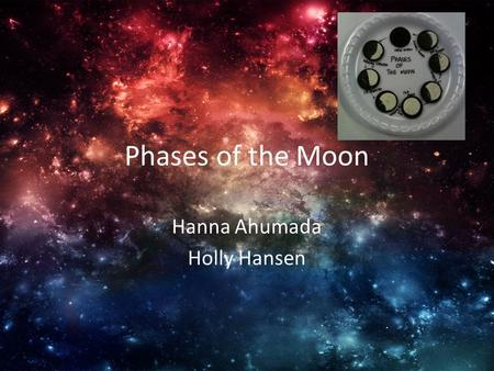 Phases of the Moon Hanna Ahumada Holly Hansen. Information about the Phases There are 8 different phases, but the Southern hemisphere sees it differently.