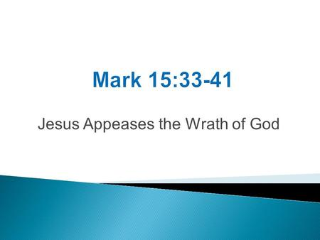 Jesus Appeases the Wrath of God. Mark 15:33 When the sixth hour came, darkness fell over the whole land until the ninth hour. Phlegon – fourth year of.