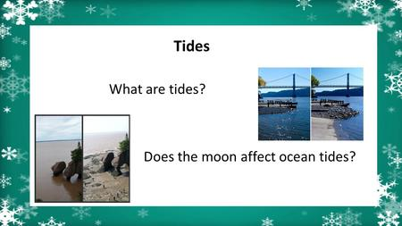 Tides What are tides? Does the moon affect ocean tides?