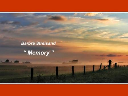 "Barbra Streisand "" Memory "" Midnight Not a sound from the pavement Has the moon lost her memory She is smiling alone."