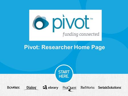 Pivot: Researcher Home Page. Today's Agenda Overview of what Pivot is and how you can access Learn about claiming profiles – who should do it, how you.