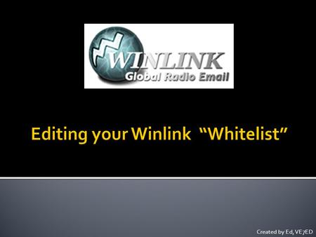 Created by Ed, VE7ED.  For a Winlink user to receive a message, the sender's e-mail address must be listed in the recipient's whitelist (the accept list)