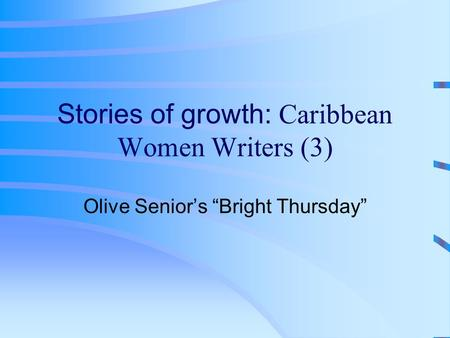 "Stories of growth: Caribbean Women Writers (3) Olive Senior's ""Bright Thursday"""