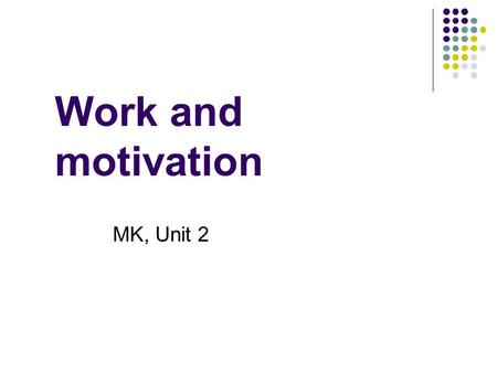 Work and motivation MK, Unit 2. Maslow's Hierarchy of Needs.