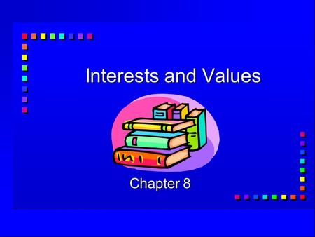 Interests and Values Chapter 8. What are your interests?