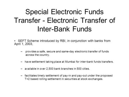 Special Electronic Funds Transfer - Electronic Transfer of Inter-Bank Funds SEFT Scheme introduced by RBI, in conjunction with banks from April 1, 2003,