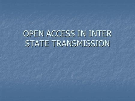 OPEN ACCESS IN INTER STATE TRANSMISSION. Gazette Notification of Open Access in inter state transmission systemGazette Notification of Open Access in.