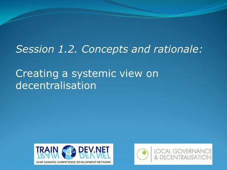 Session 1.2. Concepts and rationale: Creating a systemic view on decentralisation.