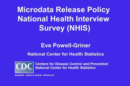 Eve Powell-Griner National Center for Health Statistics Centers for Disease Control and Prevention National Center for Health Statistics Microdata Release.
