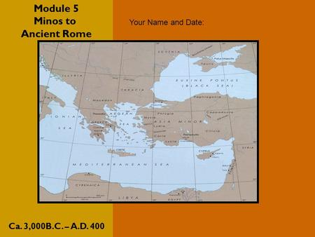 Module 5 Minos to Ancient Rome Ca. 3,000B.C. – A.D. 400 Your Name and Date: