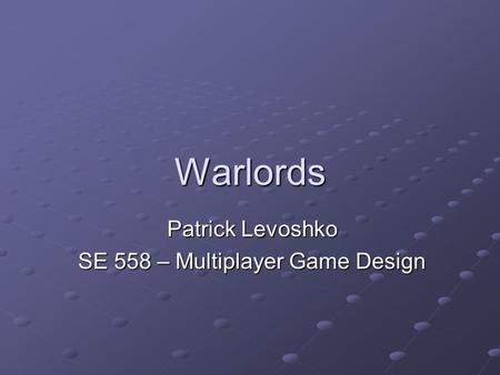 Warlords Patrick Levoshko SE 558 – Multiplayer Game Design.