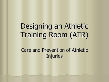 Designing an Athletic Training Room (ATR) Care and Prevention of Athletic Injuries.