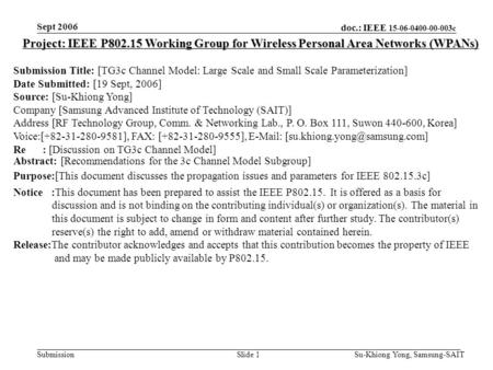 Doc.: IEEE 15-06-0400-00-003c Submission Sept 2006 Su-Khiong Yong, Samsung-SAITSlide 1 Project: IEEE P802.15 Working Group for Wireless Personal Area Networks.