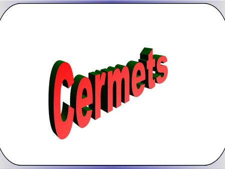 What's CERMET CERMET CER AMIC + MET AL Both advantages of Ceramic & Metal.