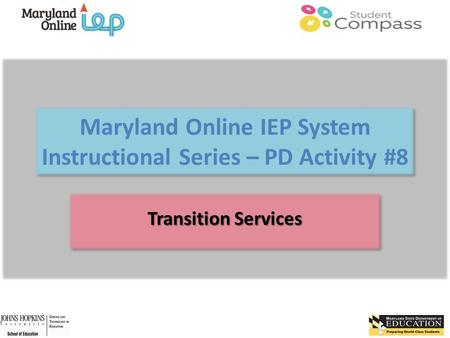 Maryland Online IEP System Instructional Series – PD Activity #8 Transition Services.