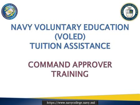 Https://www.navycollege.navy.mil. 1. Ensure understanding of the command's role in the Navy Tuition Assistance (TA) funding process. 2. Increase Command.