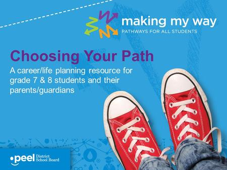Choosing Your Path A career/life planning resource for grade 7 & 8 students and their parents/guardians.