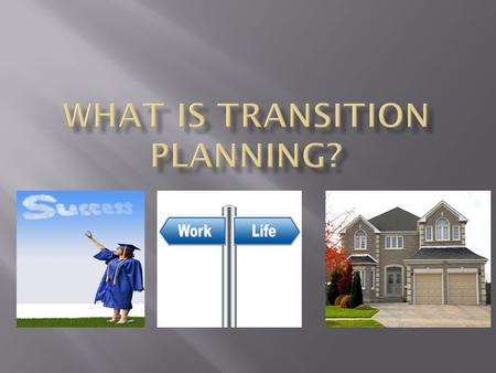  Transition : is the successful movement from schools to productive adult life. An effective transition process is based on individual needs and consists.