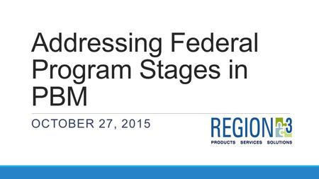 Addressing Federal Program Stages in PBM OCTOBER 27, 2015.