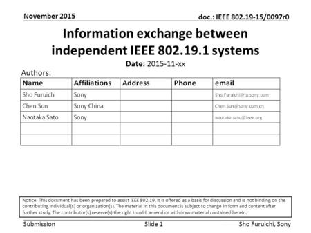 Submission doc.: IEEE 802.19-15/0097r0 November 2015 Sho Furuichi, SonySlide 1 Information exchange between independent IEEE 802.19.1 systems Date: 2015-11-xx.