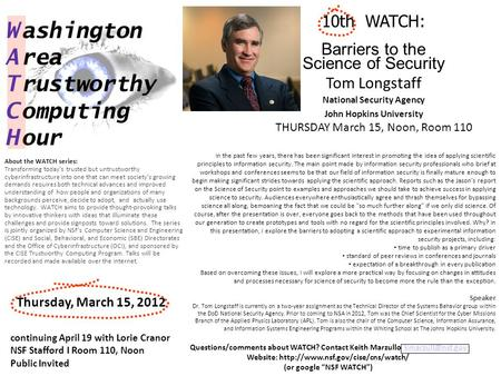 10th WATCH: Barriers to the Science of Security Tom Longstaff National Security Agency John Hopkins University THURSDAY March 15, Noon, Room 110 W ashington.