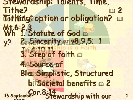 Stewardship is a Faith Response 16 September 2007 Stewardship with our Tithe 1 Stewardship: Talents, Time, Tithe?  2 Cor.8:1-9 Wh y? 1. Statute of God.