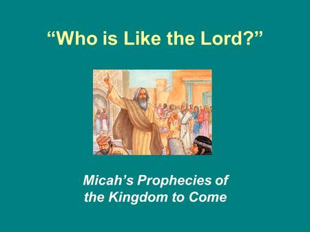 """Who is Like the Lord?"" Micah's Prophecies of the Kingdom to Come."