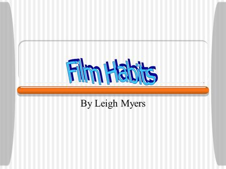 By Leigh Myers. What are Audiences Habits when watching Films? Target Group - 16 - 21.