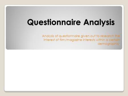Questionnaire Analysis Analysis of questionnaire given out to research the interest of film/magazine interests within a certain demographic.