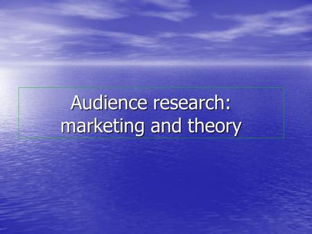 Audience research: marketing and theory. Why do audiences view certain films? Aside from the industry's marketing campaign, what other reasons can you.