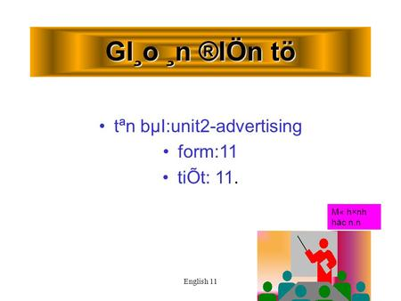English 11 GI¸o ¸n ®IÖn tö tªn bµI:unit2-advertising form:11 tiÕt: 11. M« h×nh häc n.n.