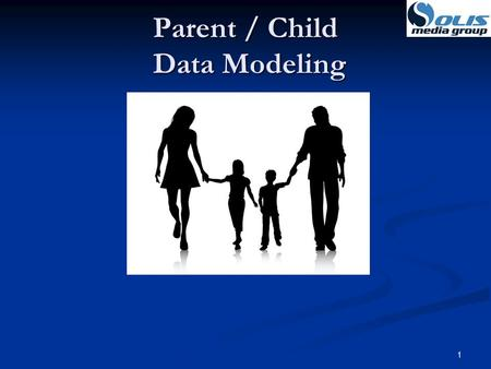 Parent / Child Data Modeling 1. 2 Dennis Solis Solis Media Group Solis Media Group Over 20 years of application software development. Over 20 years of.