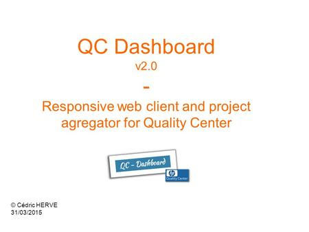 QC Dashboard v2.0 - Responsive web client and project agregator for Quality Center © Cédric HERVE 31/03/2015.
