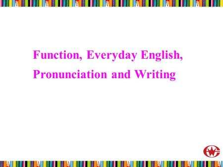 Function, Everyday English, Pronunciation and Writing.