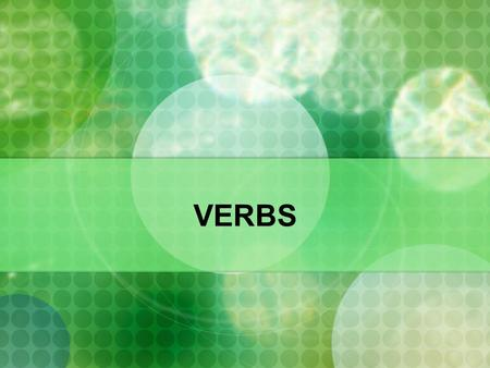 VERBS. VERB A word that expresses an action or state of being.