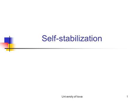 University of Iowa1 Self-stabilization. The University of Iowa2 Man vs. machine: fact 1 An average household in the developed countries has 50+ processors.