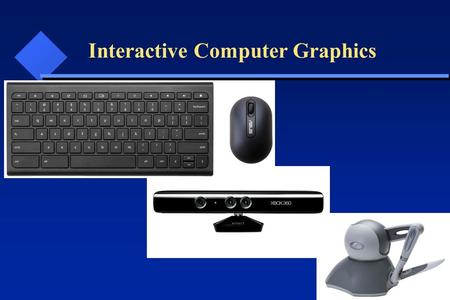 Interactive Computer Graphics. Allow users to control how graphical elements are displayed. Human-Computer Interaction (HCI) is critical to Interactive.