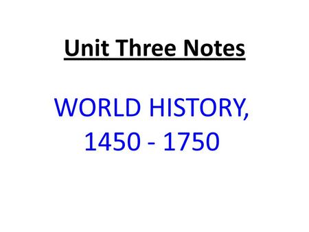 Unit Three Notes WORLD HISTORY, 1450 - 1750. A. REVOLUTIONS IN EUROPEAN THOUGHT AND EXPRESSION THE RENAISSANCE WAS A PERIOD FOLLOWING THE MEDIEVAL ERA,