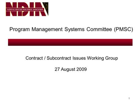 1 Program Management Systems Committee (PMSC) Contract / Subcontract Issues Working Group 27 August 2009.