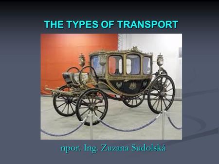 THE TYPES OF TRANSPORT npor. Ing. Zuzana Sudolská.