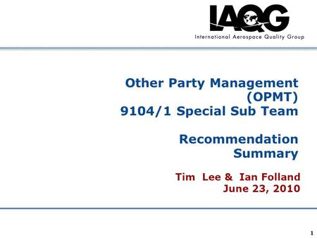 Company Confidential 1 Other Party Management (OPMT) 9104/1 Special Sub Team Recommendation Summary Tim Lee & Ian Folland June 23, 2010.