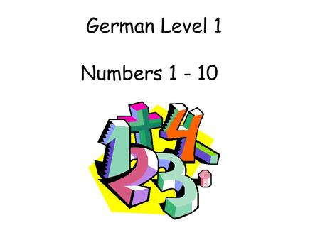German Level 1 Numbers 1 - 10. Early Level Significant Aspects of Learning Use language in a range of contexts and across learning Develop confidence.